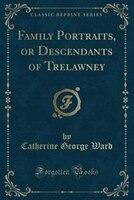 Family Portraits, or Descendants of Trelawney (Classic Reprint)