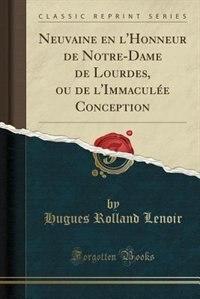 Neuvaine en l'Honneur de Notre-Dame de Lourdes, ou de l'Immaculée Conception (Classic Reprint) by Hugues Rolland Lenoir
