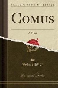 Comus: A Mask (Classic Reprint) by John Milton