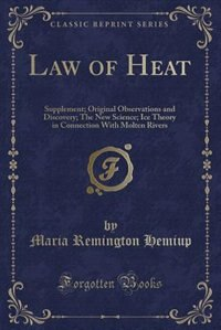 Law of Heat: Supplement; Original Observations and Discovery; The New Science; Ice Theory in Connection With Mol by Maria Remington Hemiup