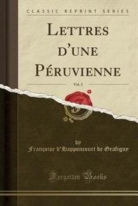 Lettres d'une Péruvienne, Vol. 2 (Classic Reprint) by Françoise d'Happoncourt de Grafigny