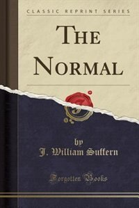 The Normal (Classic Reprint) de J. William Suffern