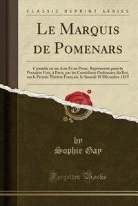 Le Marquis de Pomenars: Comédie en un Acte Et en Prose, Représentée pour la Première Fois, à Paris, par les Comédiens Ordin by Sophie Gay