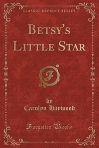 Betsy's Little Star (Classic Reprint)