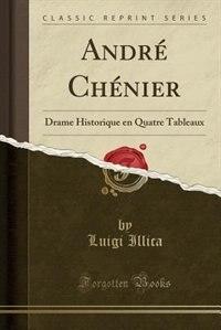 André Chénier: Drame Historique en Quatre Tableaux (Classic Reprint) by Luigi Illica