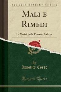 Mali e Rimedi: La Verità Sulle Finanze Italiane (Classic Reprint) de Ippolito Corso
