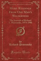 More Readings From One Man's Wilderness: The Journals of Richard L. Proenneke, 1974-1980 (Classic…