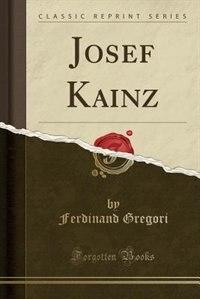 Josef Kainz (Classic Reprint) by Ferdinand Gregori
