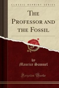 The Professor and the Fossil (Classic Reprint)