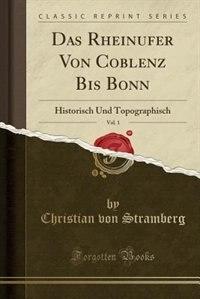 Das Rheinufer Von Coblenz Bis Bonn, Vol. 1: Historisch Und Topographisch (Classic Reprint) by Christian Von Stramberg