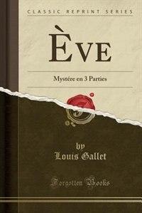Ève: Mystére en 3 Parties (Classic Reprint) by Louis Gallet
