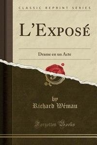 L'Exposé: Drame en un Acte (Classic Reprint) by Richard Wémau