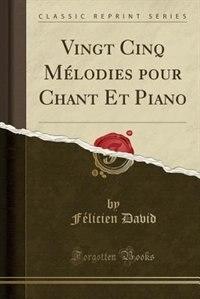 Vingt Cinq Mélodies pour Chant Et Piano (Classic Reprint) by Félicien David