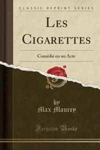 Les Cigarettes: Comédie en un Acte (Classic Reprint) by Max Maurey