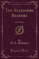 The Alexandra Readers: First Reader (Classic Reprint)