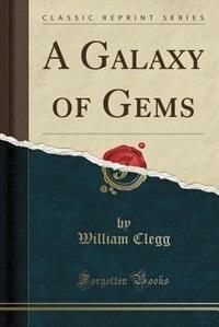 A Galaxy of Gems (Classic Reprint)