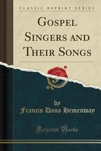 Gospel Singers and Their Songs (Classic Reprint) by Francis Dana Hemenway