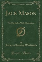 Jack Mason: The Old Sailor; With Illustrations (Classic Reprint)
