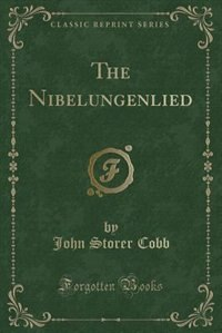 The Nibelungenlied (Classic Reprint) by John Storer Cobb