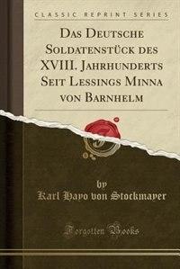 Das Deutsche Soldatenstück des XVIII. Jahrhunderts Seit Lessings Minna von Barnhelm (Classic Reprint) by Karl Hayo von Stockmayer