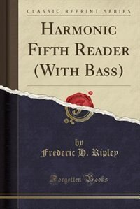 Harmonic Fifth Reader (With Bass) (Classic Reprint) by Frederic H. Ripley
