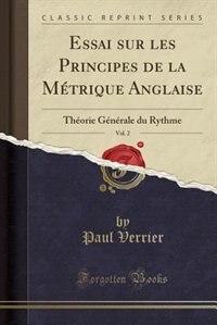 Essai sur les Principes de la Métrique Anglaise, Vol. 2: Théorie Générale du Rythme (Classic Reprint) by Paul Verrier