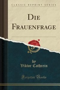 Die Frauenfrage (Classic Reprint) by Viktor Cathrein