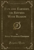 Fun and Earnest, or Rhymes With Reason (Classic Reprint)