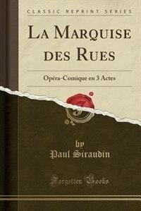 La Marquise des Rues: Opéra-Comique en 3 Actes (Classic Reprint) by Paul Siraudin