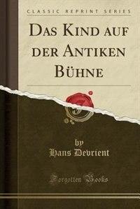 Das Kind auf der Antiken Bühne (Classic Reprint) by Hans Devrient