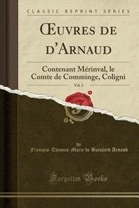 Ouvres de d'Arnaud, Vol. 2: Contenant Mérinval, le Comte de Comminge, Coligni (Classic Reprint) by François-thomas-marie De Bacula Arnaud