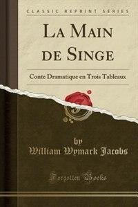 La Main de Singe: Conte Dramatique en Trois Tableaux (Classic Reprint) by William Wymark Jacobs