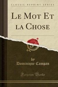Le Mot Et la Chose (Classic Reprint) by Dominique Campan
