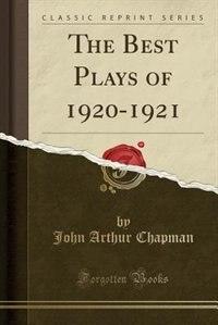 The Best Plays of 1920-1921 (Classic Reprint) by John Arthur Chapman