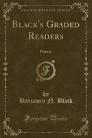 Black's Graded Readers: Primer (Classic Reprint)