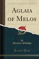 Aglaia of Melos (Classic Reprint)