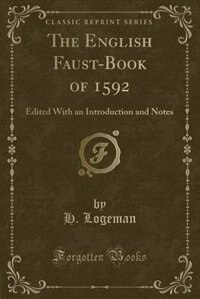 The English Faust-Book of 1592: Edited With an Introduction and Notes (Classic Reprint) by H. Logeman