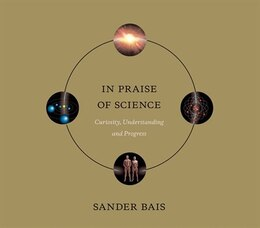Book In Praise of Science: Curiosity, Understanding, and Progress by Sander Bais