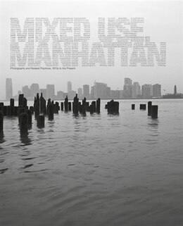 Book Mixed Use, Manhattan: Photography and Related Practices, 1970s to the Present by Lynne Cooke