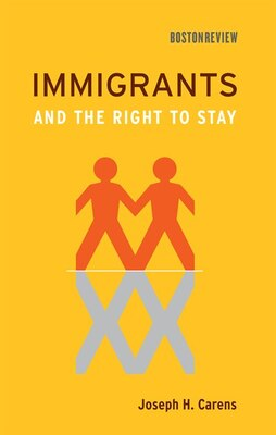 Book Immigrants and the Right to Stay by Joseph H. Carens