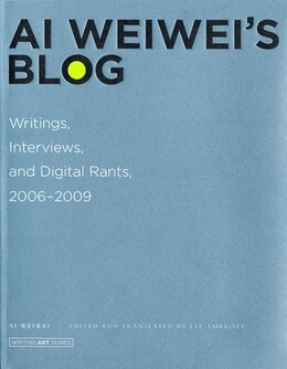Book Ai Weiwei's Blog: Writings, Interviews, and Digital Rants, 2006-2009 by Weiwei Ai