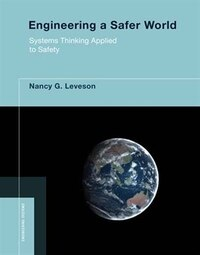 Engineering a Safer World: Systems Thinking Applied to Safety