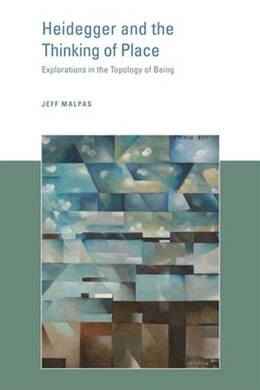 Book Heidegger and the Thinking of Place: Explorations in the Topology of Being by Jeff Malpas