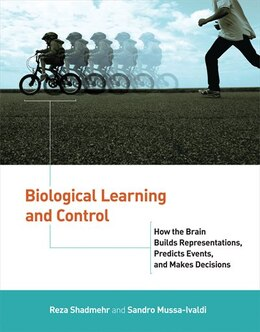 Book Biological Learning and Control: How the Brain Builds Representations, Predicts Events, and Makes… by Reza Shadmehr