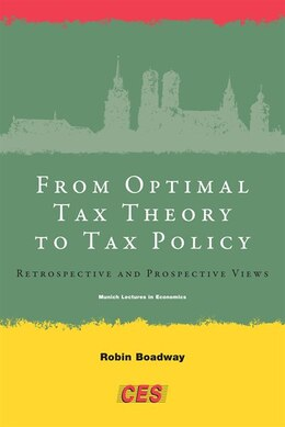 Book From Optimal Tax Theory to Tax Policy: Retrospective and Prospective Views by Robin Boadway