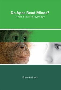 Book Do Apes Read Minds?: Toward A New Folk Psychology by Kristin Andrews