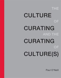 Book The Culture Of Curating And The Curating Of Culture(s) by Paul O'neill