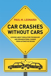 Car Crashes Without Cars: Lessons About Simulation Technology And Organizational Change From…
