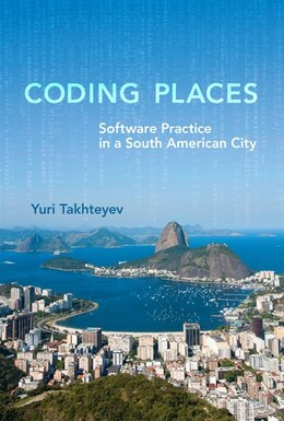 Book Coding Places: Software Practice In A South American City by Yuri Takhteyev