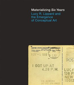 "Book Materializing ""six Years"": Lucy R. Lippard And The Emergence Of Conceptual Art by Catherine Morris"
